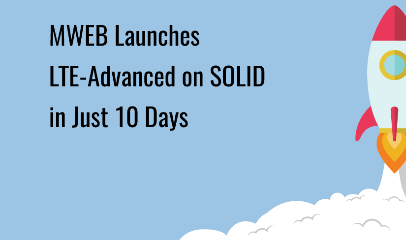 MWEB Launches LTE-Advanced on SOLID in Just 10 Days