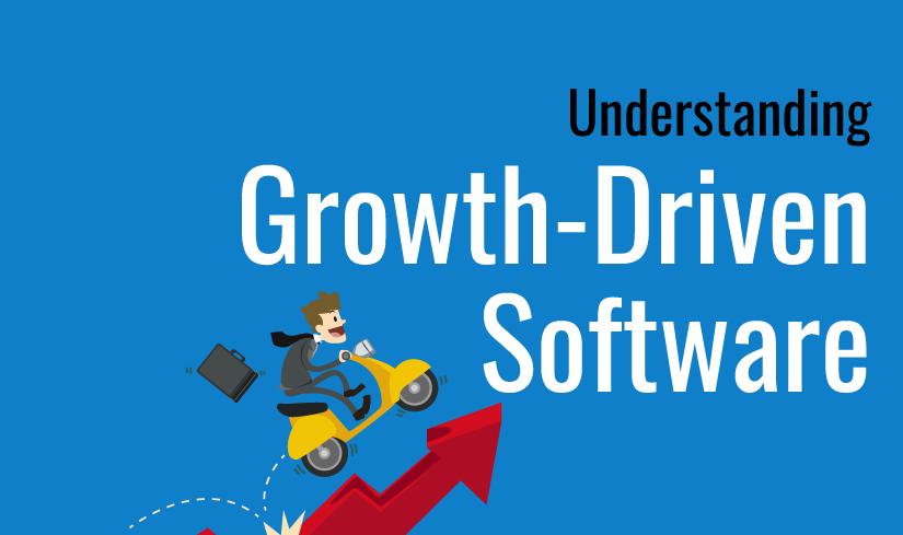 Understanding Growth-Driven Software [Slideshare]