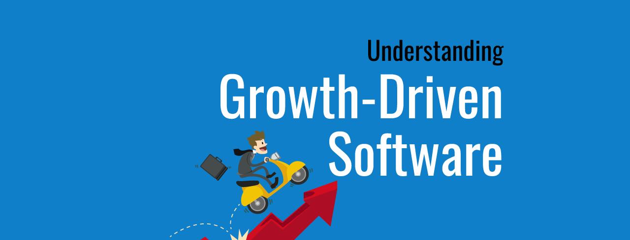 Understanding Growth-Driven Software